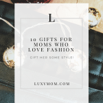 10 Christmas Gifts for Moms Who Love Fashion