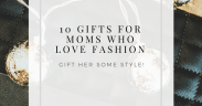 10 Christmas Gifts for Moms Who Love Fashion - LUXYMOM.com