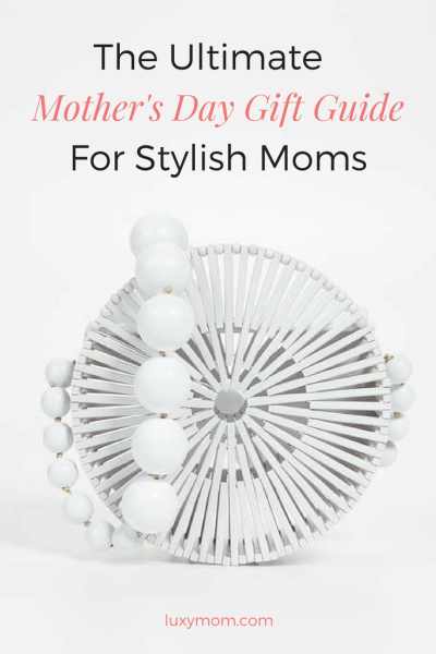Mother's Day Gift Guide – Stylish Gift Ideas For Mom