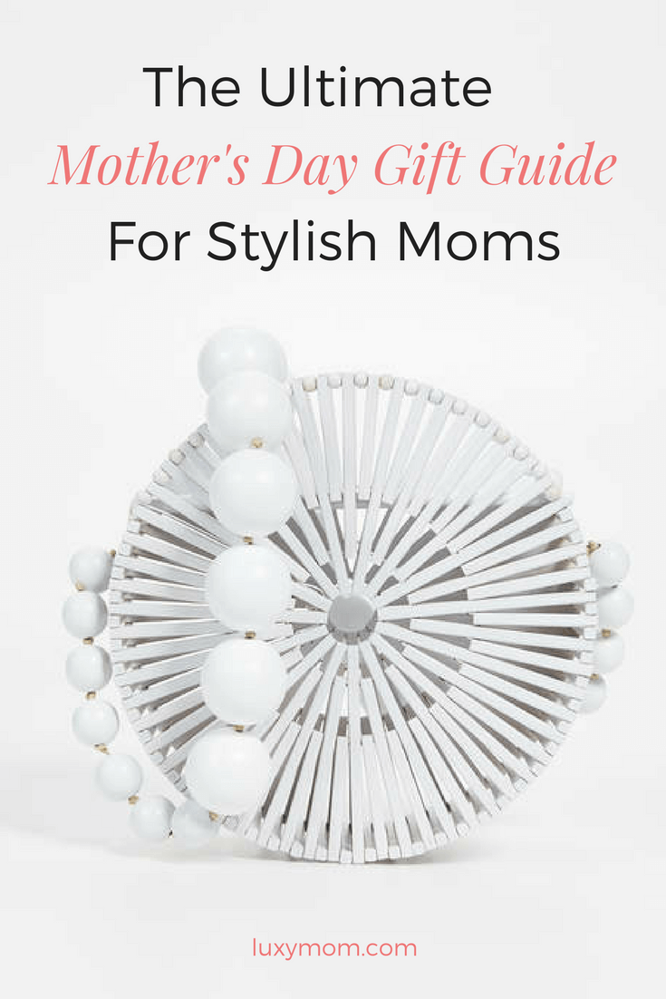 The Ultimate Mother's Day Gift Guide for Stylish Moms