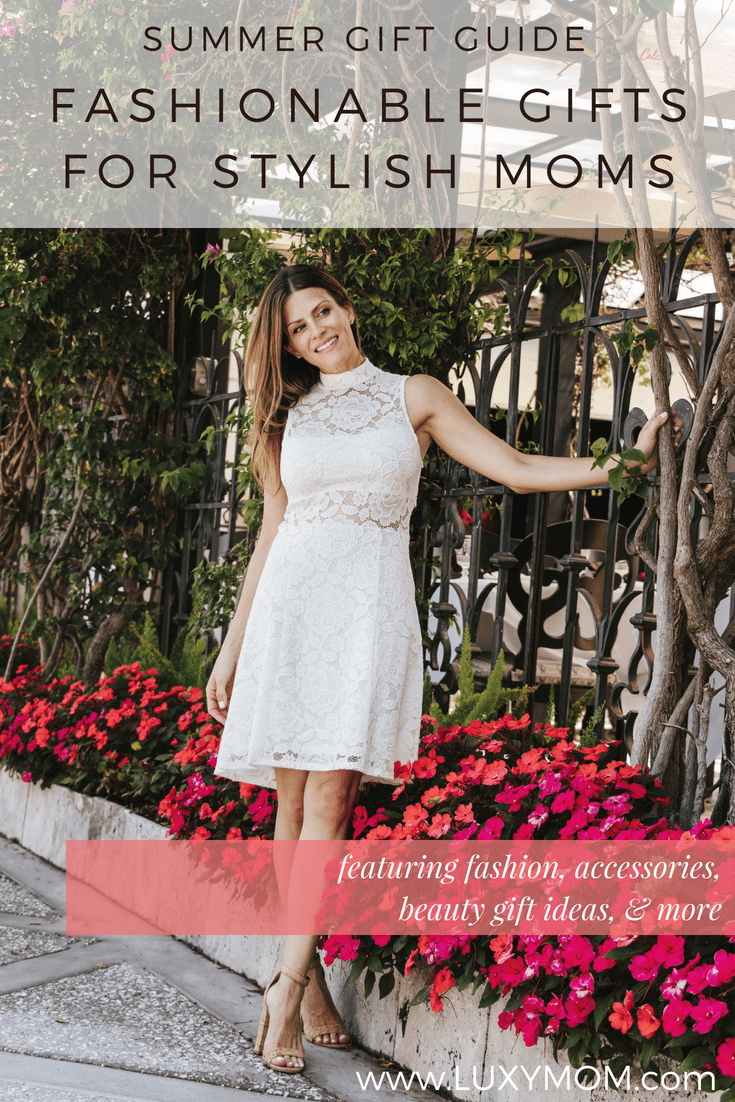 Summer Gift Guide - Fashionable Gifts for Stylish Moms