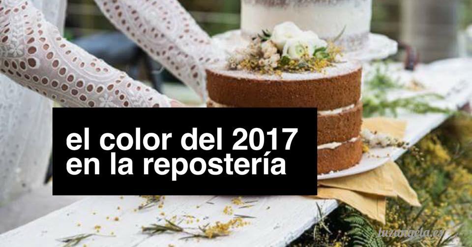 LAS TENDENCIAS DE LA REPOSTERÍA ADAPTADAS AL COLOR DEL 2017