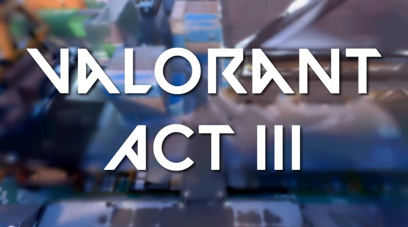 Valorant Act III