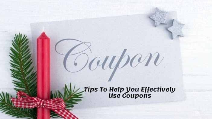 Tips To Help You Effectively Use Coupons