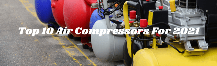 Top 10 Air Compressors For 2021