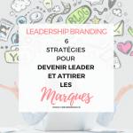 Réseaux sociaux : 6 stratégies pour devenir un Leader et attirer les marques