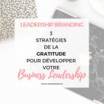 Gratitude : 3 stratégies pour l'utiliser pour développer son Business Leadership