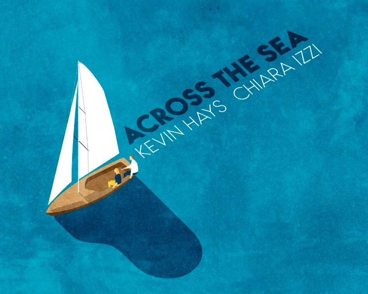 "REVIEW: O's Place Newsletter Reviews Kevin Hays & Chiara Izzi's ""Across the Sea"""