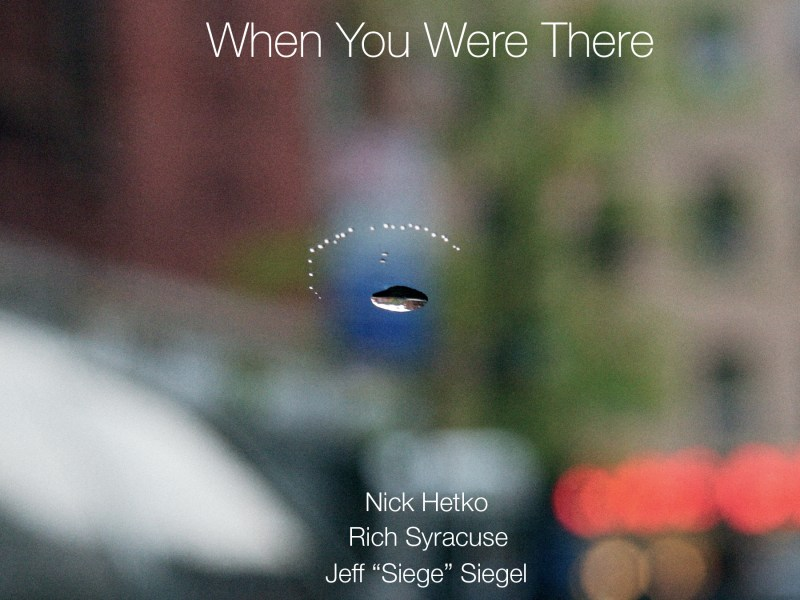 REVIEW: Jeff 'Siege' Siegel, Nick Hetko and Rich Syracuse's 'When You Were There' Reviewed by Jazz Weekly