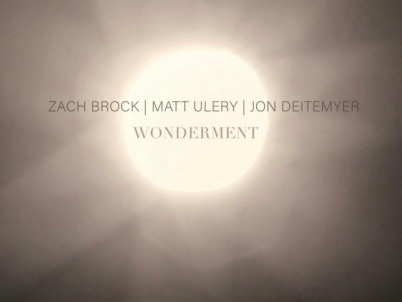 REVIEW: Zach Brock, Jon Deitmeyer, and Matt Ulery's Wonderment Reviewed by Step Tempest
