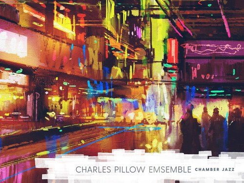 NEW RELEASE: Charles Pillow Ensemble's CHAMBER JAZZ Out Now on SUMMIT