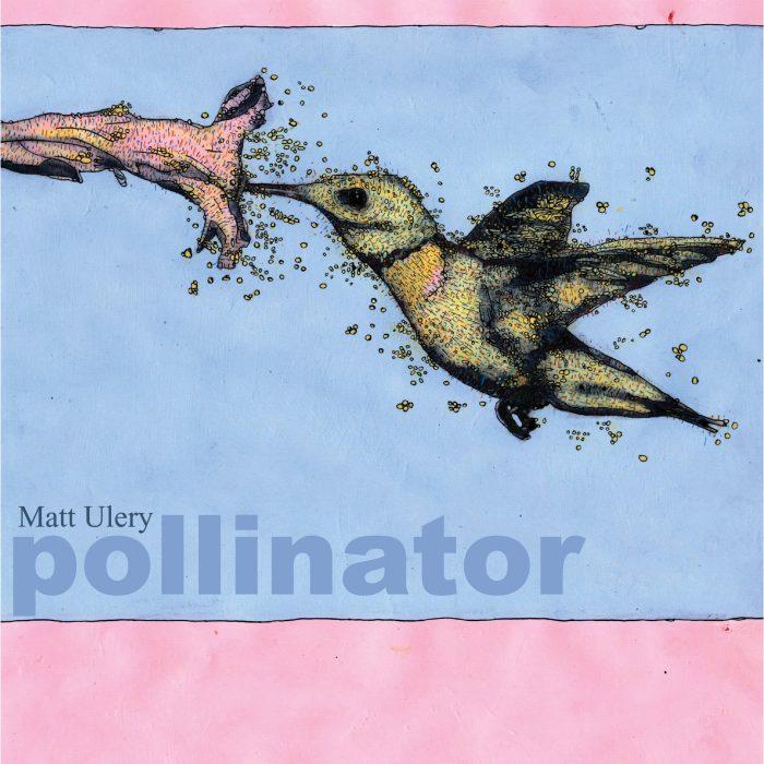 Matt Ulery: Pollinator