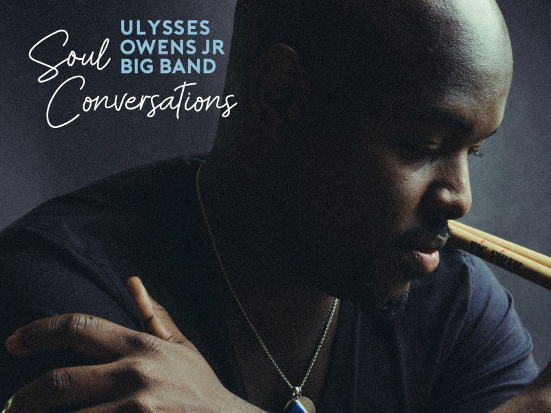 NEW RELEASE: Ulysses Owens Jr.'s Big Band Debut SOUL CONVERSATIONS due out May 7, 2021 via Outside in Music