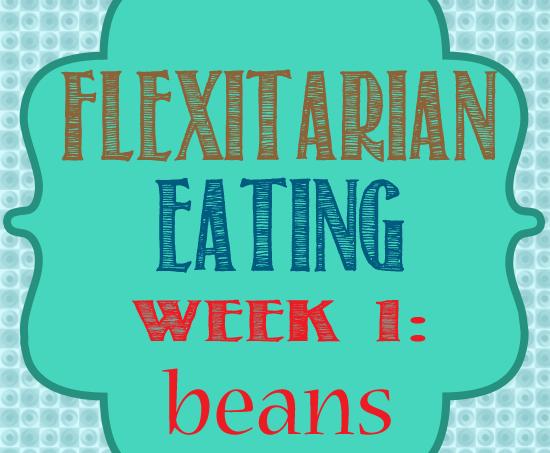 Five Weeks of Flexitarian Eating Wk 1{Beans}