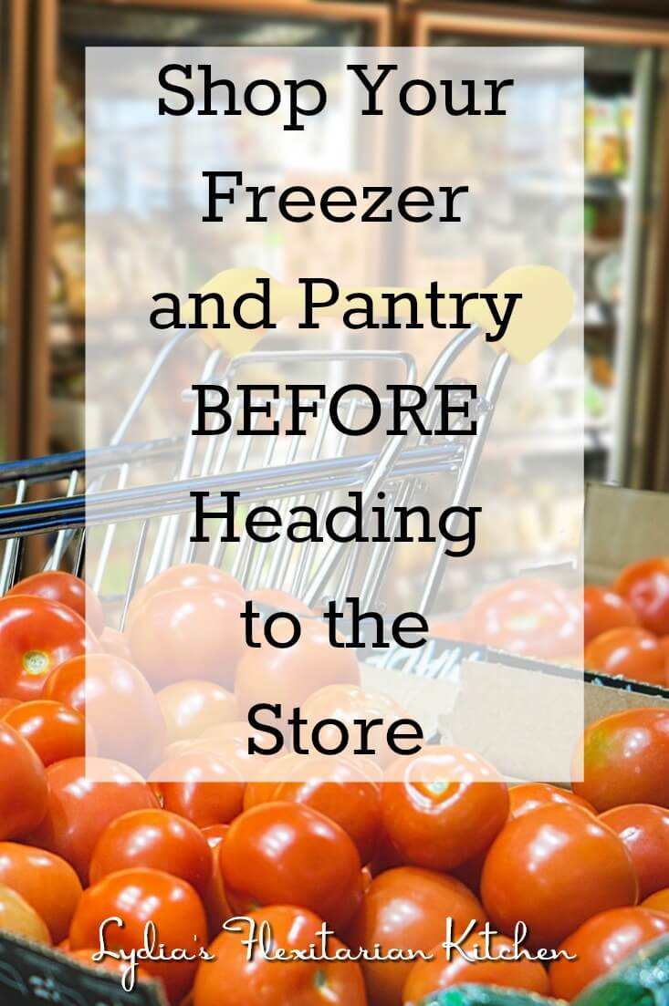 Find out why you should shop your freezer and pantry BEFORE heading to the store ~ Lydia's Flexitarian Kitchen