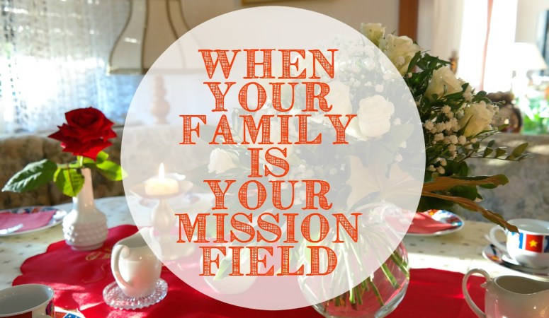 When Your Family is Your Mission Field