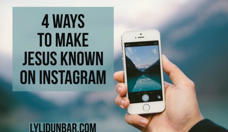 4 Ways to Make Jesus Known on Instagram