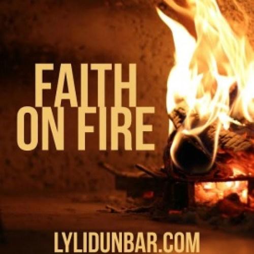 Faith on Fire   lylidunbar.com
