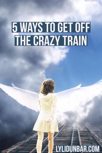5 Ways to Get off the Crazy Train | lylidunbar.com