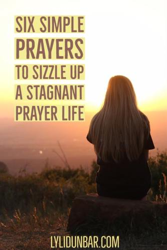 Six Prayers to Sizzle Up Ya Stagnant Prayer Life | lylidunbar.com
