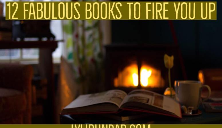 12 Fabulous Books to Fire You Up
