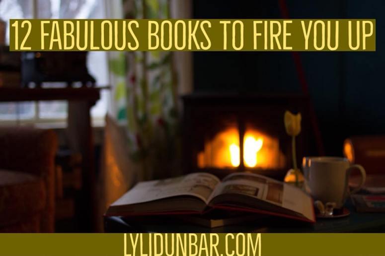 12 Fabulous Books to Fire You Up | lylidunbar.com | Wildfire Faith