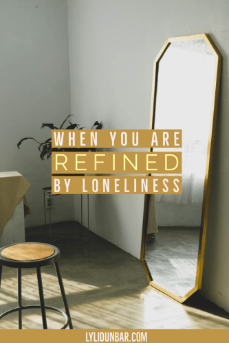 When You Are Refined by Loneliness with Free Printable