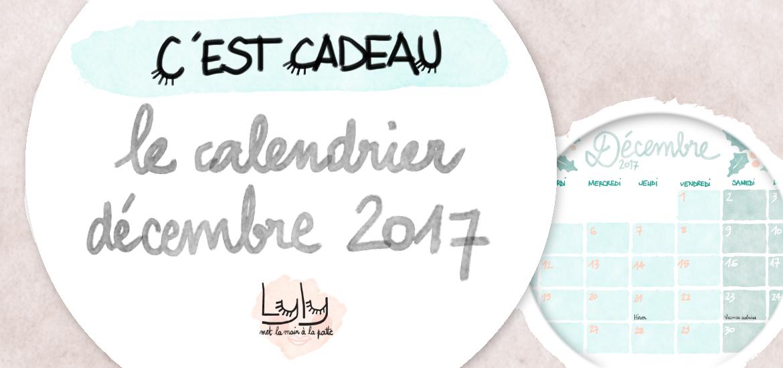 Cadeau : Calendrier mensuel décembre 2017 gratuit à télécharger pour s'organiser avant les fêtes de fin d'année