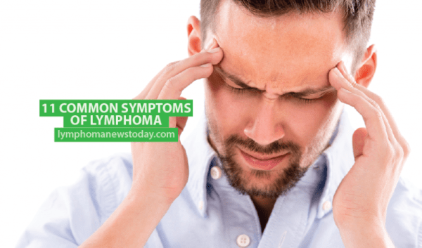 11 Common Symptoms of Lymphoma Lymphoma News Today