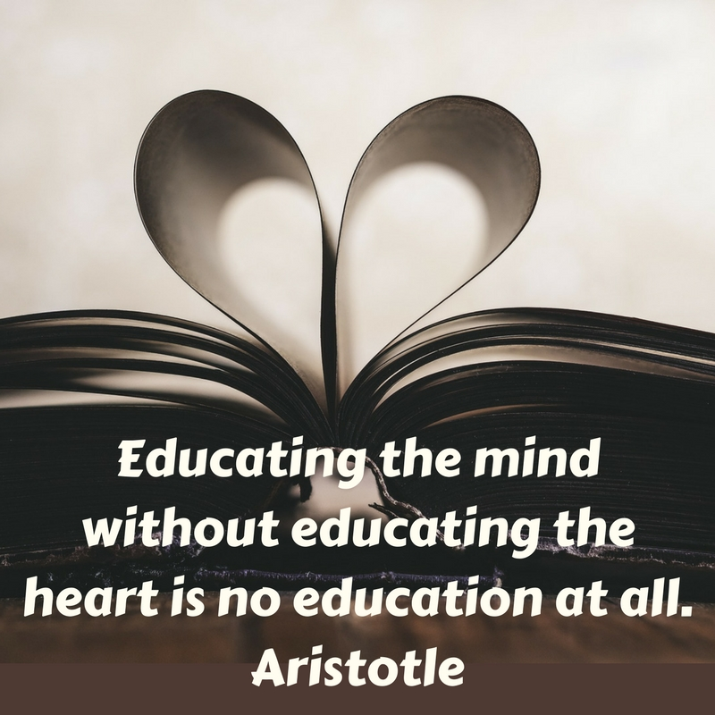 quote from Aristotle, educating the mind without educating the heart is no education at all., Lynette M Burrows