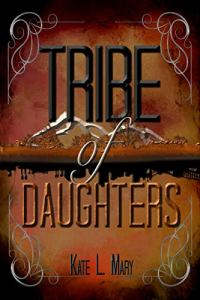 Image of cover of Tribe of Daughters by Kate L Mary one of the prizes in my one year anniversary and giveaway celebration.