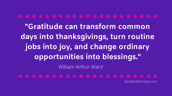 "Remember & Be grateful quote: ""Gratitude can transform common days into thanksgivings, turn routine jobs into joy, and change ordinary opportunities into blessings."" by William Arthur Ward"