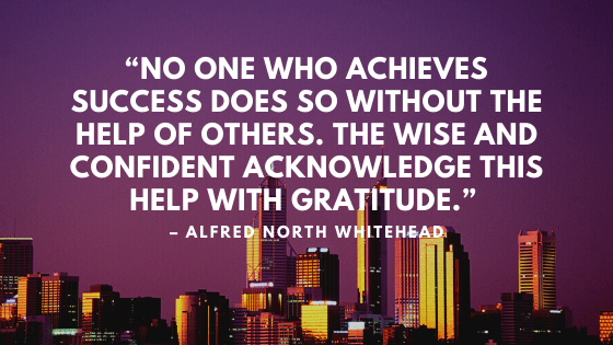 """Image of Skyline with Quote by Alfred North Whitehead. Remember and be grateful. """"No one who achieves success does so without the help of others."""""""