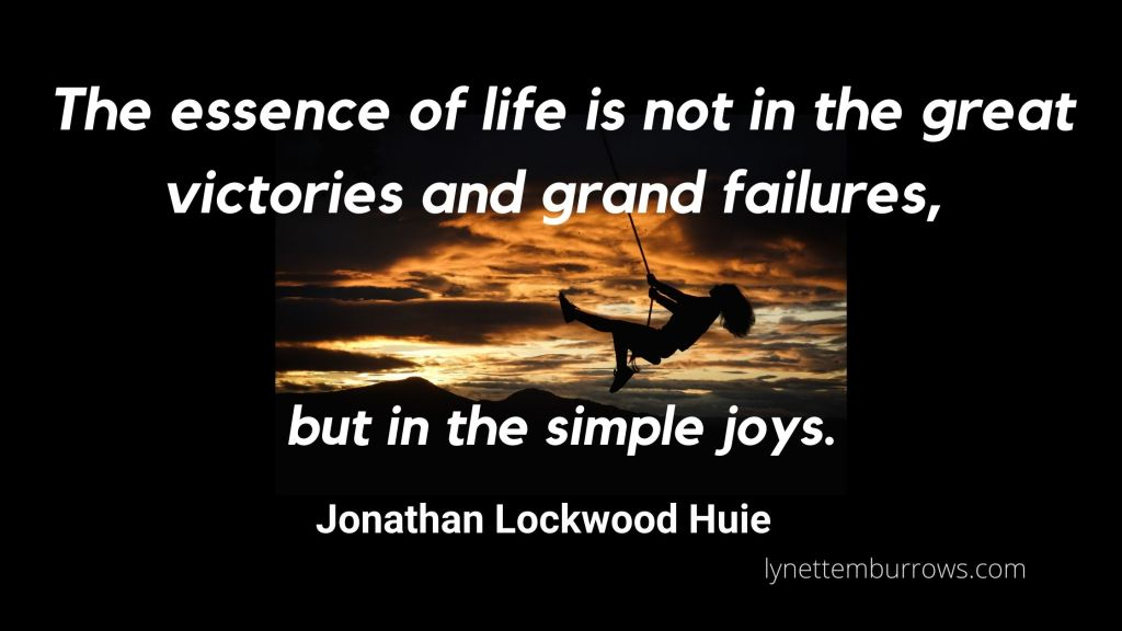 woman on swing silhouetted against a sunset with the quote: The essence of life is not in the great victories and grand failures, but in the simple joys. By Jonathan Lockwood Huie. Create your joy toolbox with simple joys.