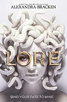 The Cover of Lore by Alexandra Bracken features a Medusa head in all white with the tag line of Bind Your Fate to Mine and a first line from myths magic and monsters ya