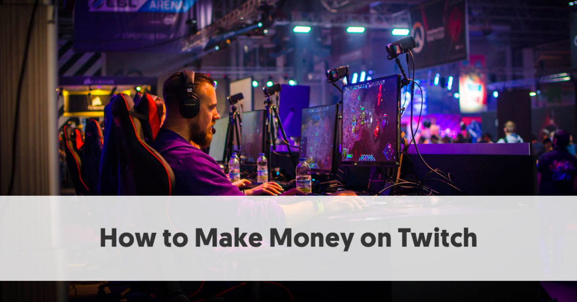 How to Make Money on Twitch [Updated Aug 2020]