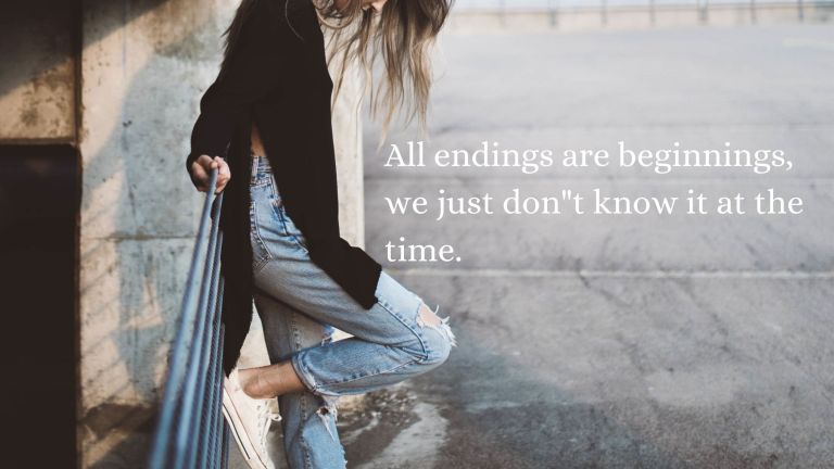 """All endings are beginnings, we just don""""t know it at the time."""
