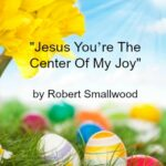 Song - Jesus You're The Center Of My Joy by Robert Smallwood