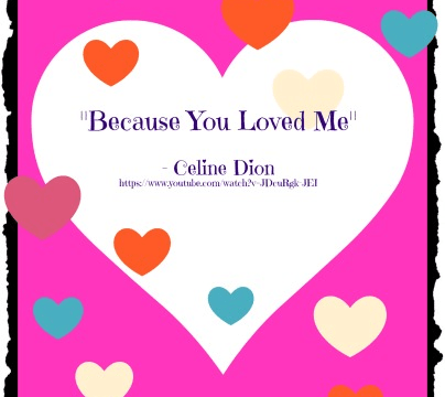 Songs - Because You Loved me by Celine Dion
