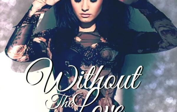 Demi Lovato - Without The Love Lyrics
