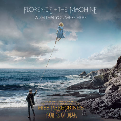 FLORENCE AND THE MACHINE – Wish That You Were Here Lyrics