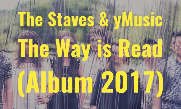 The Staves & yMusic - The Way is Read Album 2017