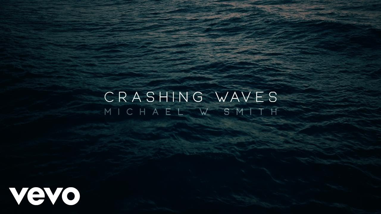 Michael W. Smith – Crashing Waves Lyrics