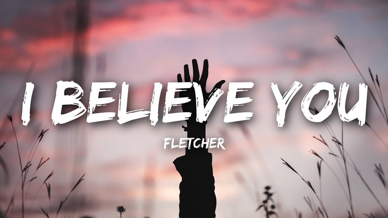 FLETCHER – I Believe You Lyrics