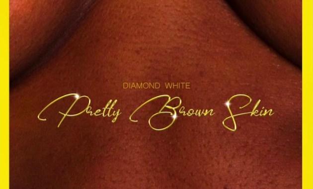 Pretty Brown Skin - Diamond White Lyrics