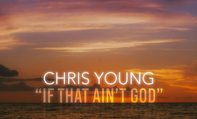 Chris Young - If That Ain't God Lyrics
