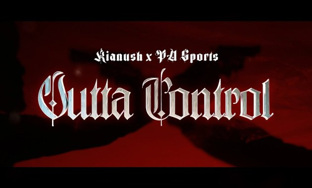 KIANUSH & PA SPORTS - Outta Control Lyrics