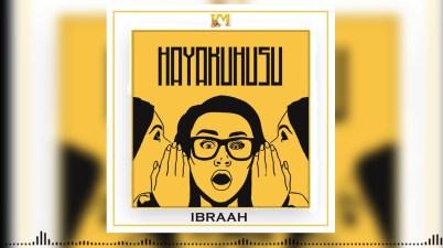Ibraah - Hayakuhusu Lyrics