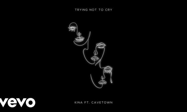 Kina - Trying Not To Cry Lyrics