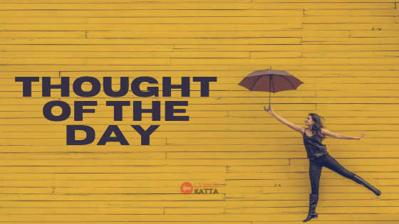Thought of the Day Quotes to Make your day Awesome Lyricskatta com
